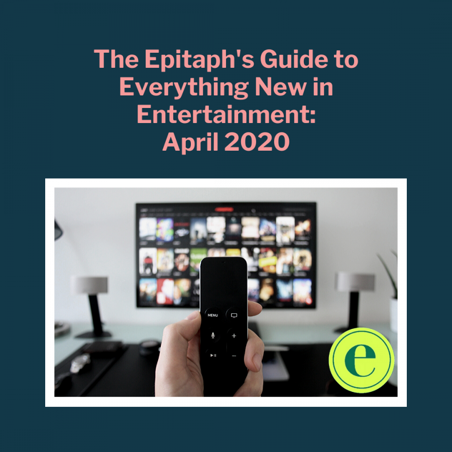 The Epitaphs guide to everything new in entertainment: April 2020